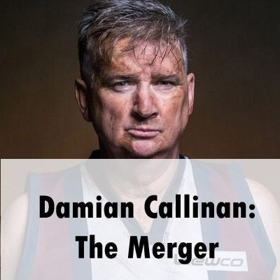 A man in his late-forties is looking towards the camera. He is dressed in an AFL guernsey and has mud on his face. He has been playing a game of Australian Rules football. Below is the name of the show, 'Damian Callinan: The Merger',